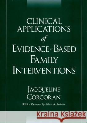 Clinical Applications of Evidence-Based Family Interventions Jacqueline Corcoran 9780195149524