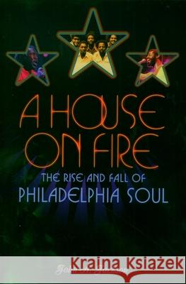 A House on Fire: The Rise and Fall of Philadelphia Soul John A. Jackson 9780195149722