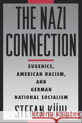 The Nazi Connection: Eugenics, American Racism, and German National Socialism Stefan Kuhl 9780195149784