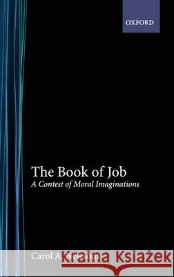 The Book of Job: A Contest of Moral Imaginations Carol A. Newsom Carol A. Newsom 9780195150155