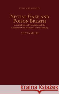 Nectar Gaze and Poison Breath : An Analysis and Translation of the Rajasthani Oral Narrative of Devnarayan Aditya Malik 9780195150193