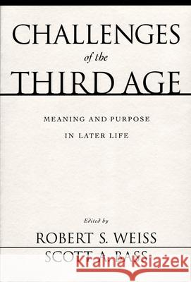 Challenges of the Third Age : Meaning and Purpose in Later Life Robert Stuart Weiss Scott A. Bass 9780195150254