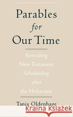 Parables for Our Time : Rereading New Testament Scholarship after the Holocaust Tania Oldenhage 9780195150520