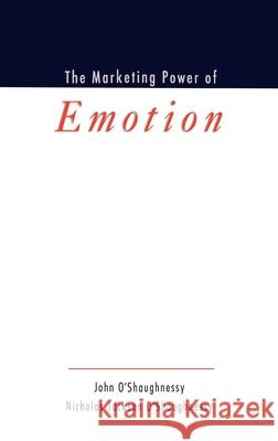 The Marketing Power of Emotion John O'Shaughnessy Nicholas Jackson O'Shaughnessy John O'Shaughnessy 9780195150568