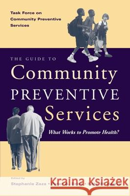 The Guide to Community Preventive Services: What Works to Promote Health? Task Force on Community Preventive Servi Bradford Myers Stephanie Zaza 9780195151091