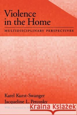 Violence in the Home: Multidisciplinary Perspectives Karel Kurst-Swanger Jacqueline L. Petcosky Jacqueline Petcosky 9780195151145