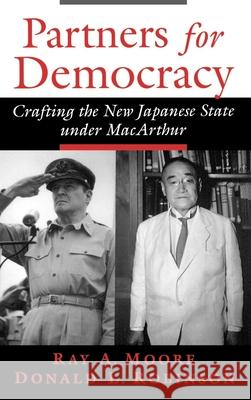 Partners for Democracy : Crafting the New Japanese State Under MacArthur Ray A. Moore Donald L. Robinson 9780195151169