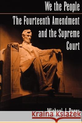We the People: The Fourteenth Amendment and the Supreme Court Michael J. Perry 9780195151251