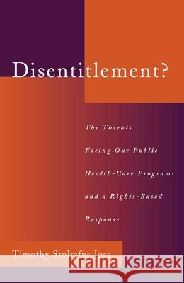 Disentitlement?: The Threats Facing Our Public Health Care Programs and a Right-Based Response Timothy Stoltzfus Jost Timothy S. Jost 9780195151435