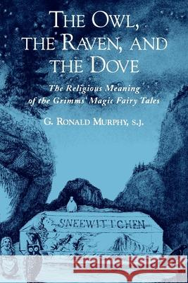 The Owl, the Raven, and the Dove: The Religious Meaning of the Grimms' Magic Fairy Tales G. Ronald Murphy 9780195151695