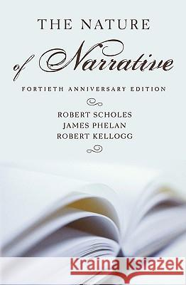 The Nature of Narrative, 40th Anniversary Edition Robert Scholes Robert Kellogg James Phelan 9780195151756