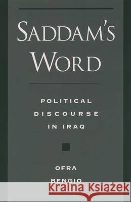 Saddam's Word: Political Discourse in Iraq Ofra Bengio 9780195151855