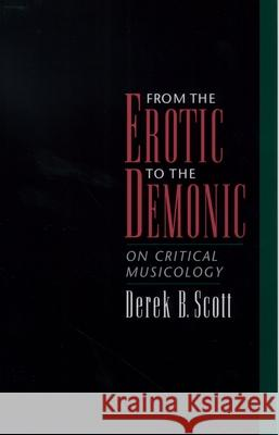 From the Erotic to the Demonic : On Critical Musicology Derek B. Scott 9780195151961
