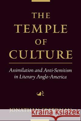 The Temple of Culture : Assimilation and Anti-Semitism in Literary Anglo-America Jonathan Freedman 9780195151992
