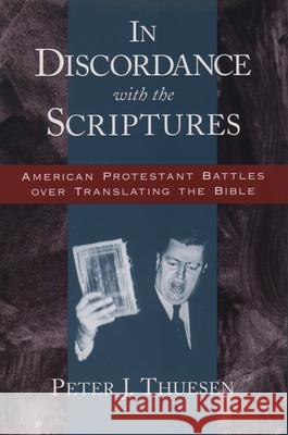 In Discordance with the Scriptures: American Protestant Battles Over Translating the Bible Peter Johannes Thuesen 9780195152289