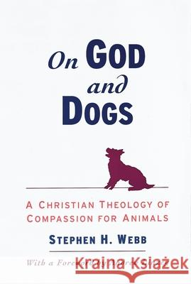 On God and Dogs: A Christian Theology of Compassion for Animals Stephen H. Webb Andrew Linzey 9780195152296