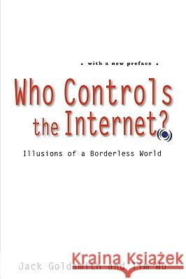 Who Controls the Internet? : Illusions of a Borderless World Jack Goldsmith Tim Wu 9780195152661