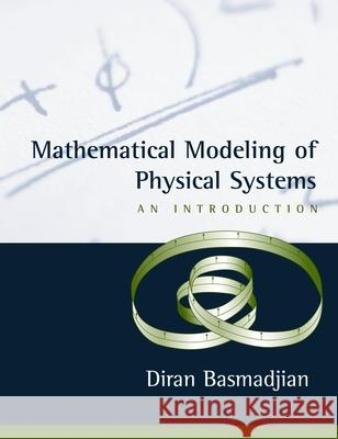 Mathematical Modeling of Physical Systems: An Introduction Diran Basmadjian 9780195153149