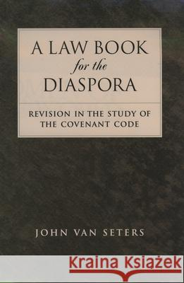 A Law Book for the Diaspora: Revision in the Study of the Covenant Code John Va 9780195153156