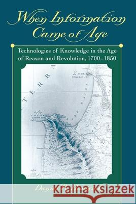 When Information Came of Age: Technologies of Knowledge in the Age of Reason and Revolution, 1700-1850 Daniel R. Headrick 9780195153736
