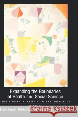 Expanding the Boundaries of Health and Social Science : Case Studies in Interdisciplinary Innovation Frank Kessel Patricia L. Rosenfield Norman Anderson 9780195153798