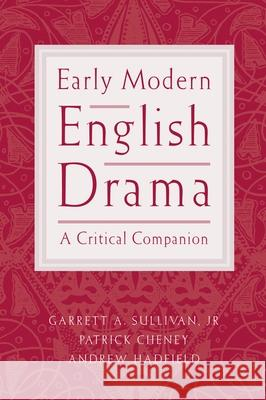 Early Modern English Drama: A Critical Companion Garrett A., JR. Sullivan Patrick Cheney Andrew Hadfield 9780195153866