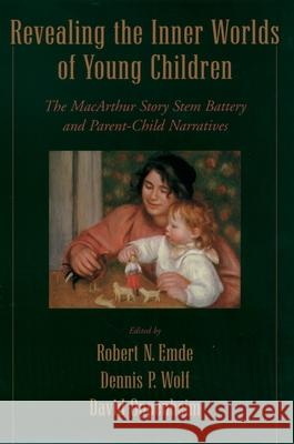 Revealing the Inner Worlds of Young Children : The MacArthur Story Stem Battery and Parent-Child Narratives Robert N. Emde Denis P. Wolfe David Oppenheim 9780195154047