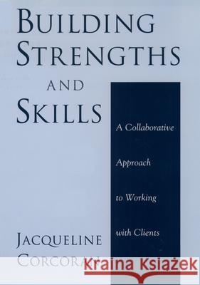 Building Strengths and Skills: A Collaborative Approach to Working with Clients Jacqueline Corcoran 9780195154306