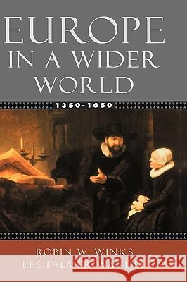 Europe in a Wider World, 1350-1650 Robin W. Winks Lee Palmer Wandel 9780195154474