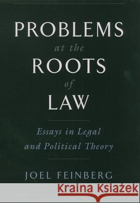 Problems at the Roots of Law: Essays in Legal and Political Theory Joel Feinberg 9780195155266