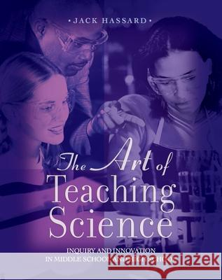 The Art of Teaching Science: Inquiry and Innovation in Middle School and High School Jack Hassard 9780195155334