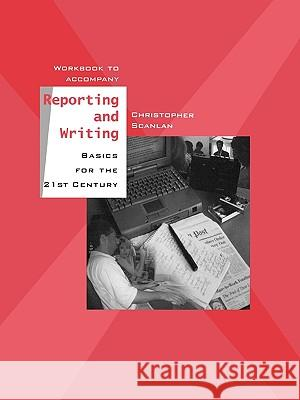 Workbook to Accompany Reporting and Writing Basics for the 21st Century Christopher Scanlan 9780195155792