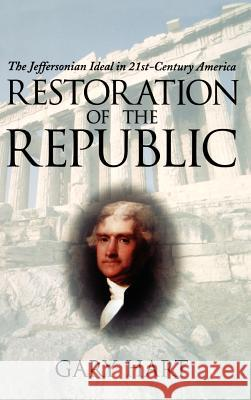 Restoration of the Republic : The Jeffersonian Ideal in 21st-Century America Gary Hart 9780195155860