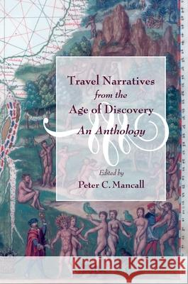 Travel Narratives from the Age of Discovery : An Anthology Peter C. Mancall 9780195155976