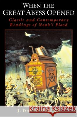 When the Great Abyss Opened: Classic and Contemporary Readings of Noah's Flood John David Pleins 9780195156089