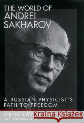 The World of Andrei Sakharov : A Russian Physicist's Path to Freedom Gennady Gorelik Antonina W. Bouis G. E. Gorelik 9780195156201