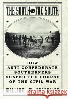 The South vs. The South: How Anti-Confederate Southerners Shaped the Course of the Civil War William W. Freehling 9780195156294
