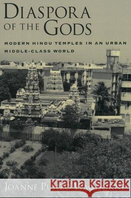 Diaspora of the Gods: Modern Hindu Temples in an Urban Middle-Class World Joanne Punzo Waghorne Oxford University Press 9780195156645 Oxford University Press, USA