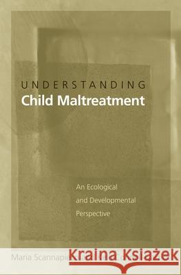 Understanding Child Maltreatment: An Ecological and Developmental Perspective Maria Scannapieco Kelli Connell-Carrick 9780195156782