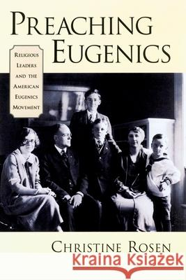 Preaching Eugenics: Religious Leaders and the American Eugenics Movement Christine Rosen 9780195156799