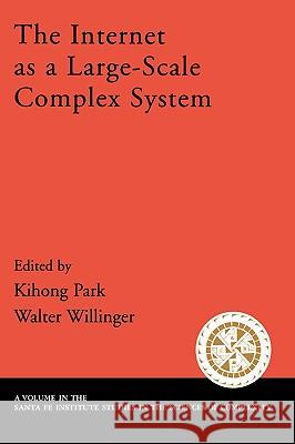 The Internet As a Large-Scale Complex System Kihong Park Walter Williger Walter Willinger 9780195157215