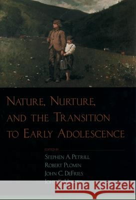Nature, Nurture, and the Transition to Early Adolescence Stephen A. Petrill John C. DeFries John K. Hewitt 9780195157475