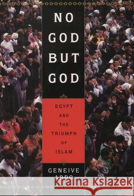 No God But God: Egypt and the Triumph of Islam Geneive Abdo 9780195157932