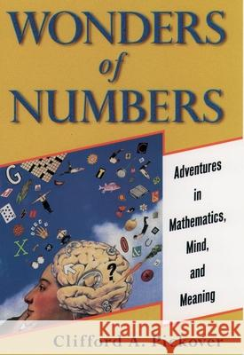 Wonders of Numbers: Adventures in Mathematics, Mind, and Meaning Clifford A. Pickover 9780195157994