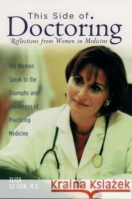 This Side of Doctoring : Reflections from Women in Medicine Eliza Lo Chin 9780195158472