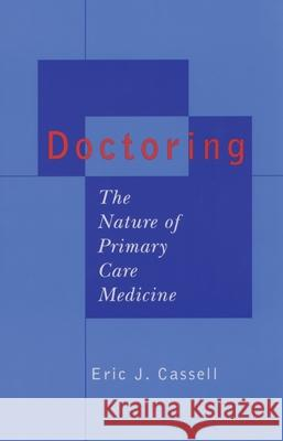 Doctoring: The Nature of Primary Care Medicine Eric J. Cassell 9780195158625