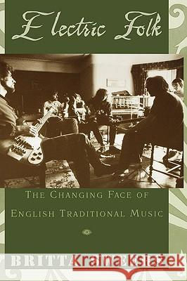 Electric Folk : The Changing Face of English Traditional Music Britta Sweers 9780195158786