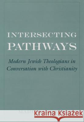 Intersecting Pathways: Modern Jewish Theologians in Conversation with Christianity Marc A. Krell 9780195159356