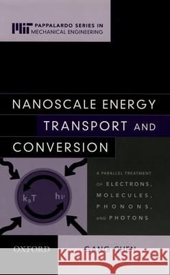 Nanoscale Energy Transport and Conversion: A Parallel Treatment of Electrons, Molecules, Phonons, and Photons Gang Chen 9780195159424