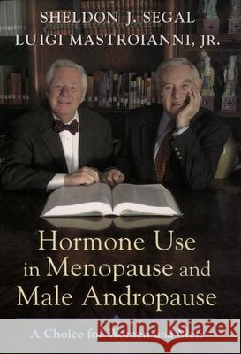 Hormone Use in Menopause & Male Andropause: A Choice for Women and Men Sheldon J. Segal Luigi Mastroianni Luigi Mastroianni 9780195159745